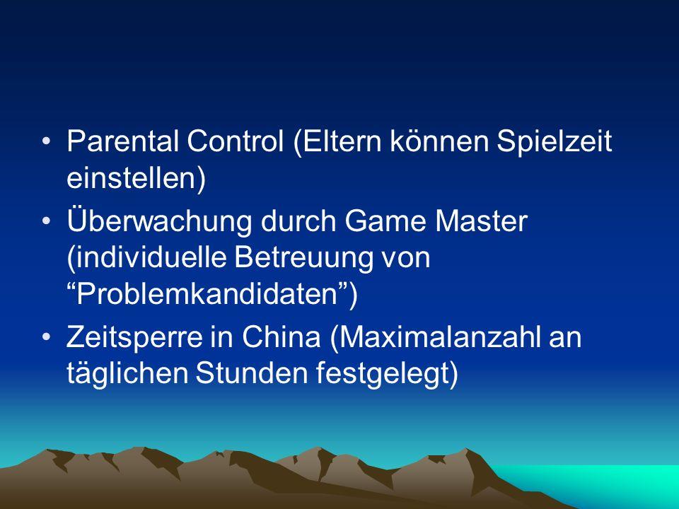Parental Control (Eltern können Spielzeit einstellen) Überwachung durch Game Master (individuelle Betreuung von Problemkandidaten) Zeitsperre in China