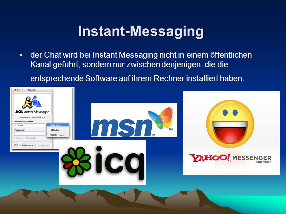 Instant-Messaging der Chat wird bei Instant Messaging nicht in einem öffentlichen Kanal geführt, sondern nur zwischen denjenigen, die die entsprechend