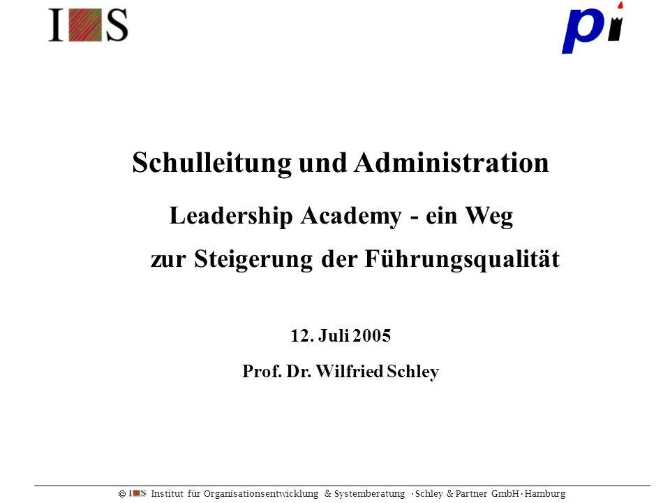Institut für Organisationsentwicklung & Systemberatung Schley & Partner GmbHHamburg Schulleitung und Administration Leadership Academy - ein Weg zur S