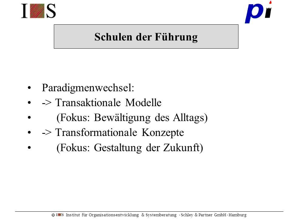 Institut für Organisationsentwicklung & Systemberatung Schley & Partner GmbHHamburg Paradigmenwechsel: -> Transaktionale Modelle (Fokus: Bewältigung d