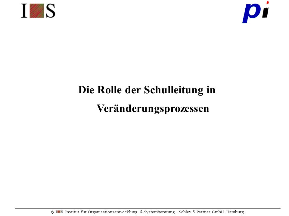 Institut für Organisationsentwicklung & Systemberatung Schley & Partner GmbHHamburg Die Rolle der Schulleitung in Veränderungsprozessen