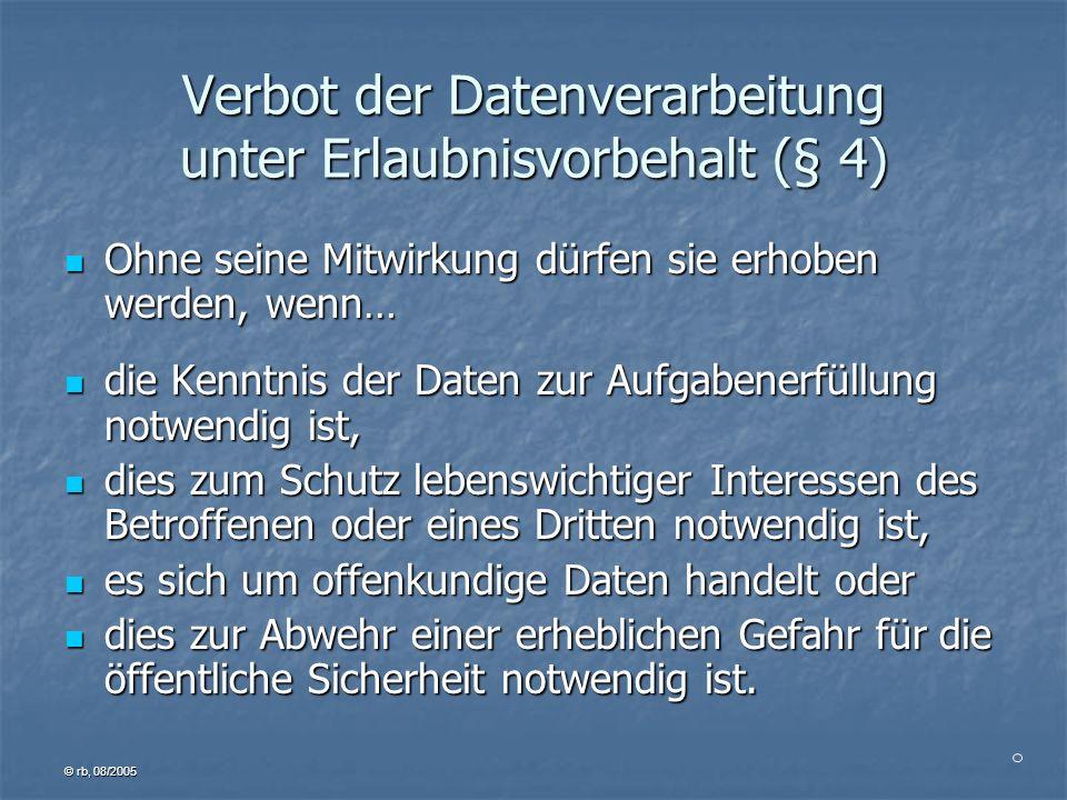 © rb, 08/2005 Meldepflicht (§ 4d) Verfahren automatisierter Verarbeitung sind vor Inbetriebnahme dem Datenschutzbeauftragten zu melden.