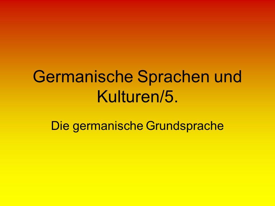 Germanische Sprachen und Kulturen/5. Die germanische Grundsprache
