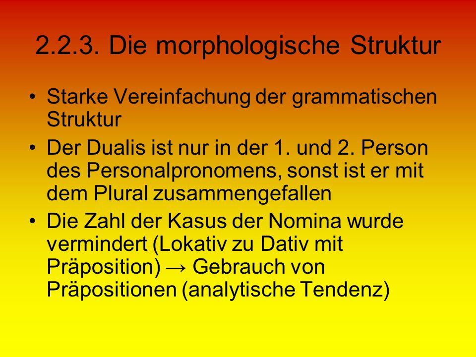 2.2.3. Die morphologische Struktur Starke Vereinfachung der grammatischen Struktur Der Dualis ist nur in der 1. und 2. Person des Personalpronomens, s