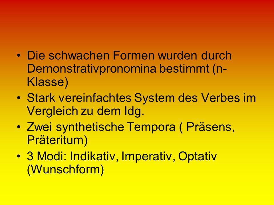 Die schwachen Formen wurden durch Demonstrativpronomina bestimmt (n- Klasse) Stark vereinfachtes System des Verbes im Vergleich zu dem Idg. Zwei synth