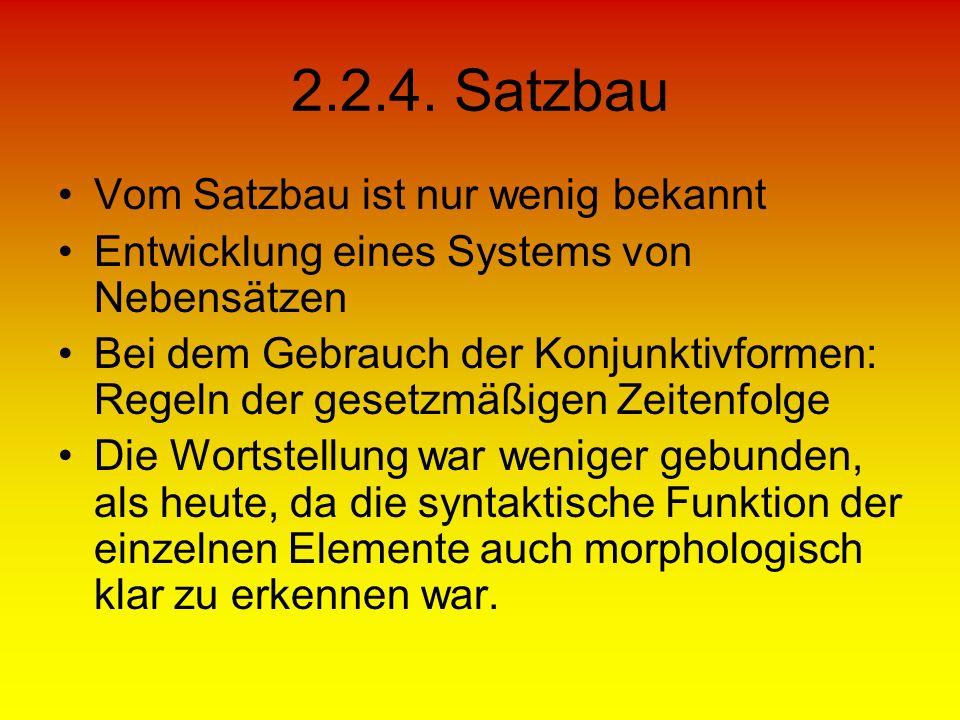 2.2.4. Satzbau Vom Satzbau ist nur wenig bekannt Entwicklung eines Systems von Nebensätzen Bei dem Gebrauch der Konjunktivformen: Regeln der gesetzmäß