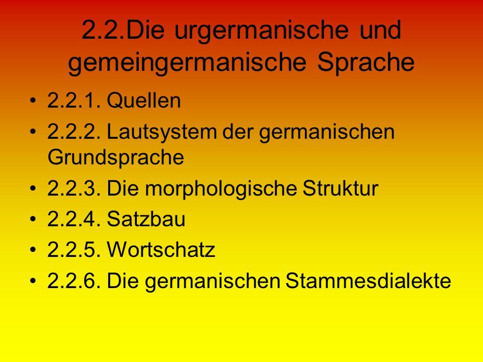 2.2.Die urgermanische und gemeingermanische Sprache 2.2.1. Quellen 2.2.2. Lautsystem der germanischen Grundsprache 2.2.3. Die morphologische Struktur