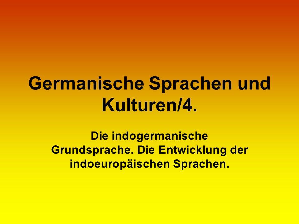 Germanische Sprachen und Kulturen/4. Die indogermanische Grundsprache. Die Entwicklung der indoeuropäischen Sprachen.