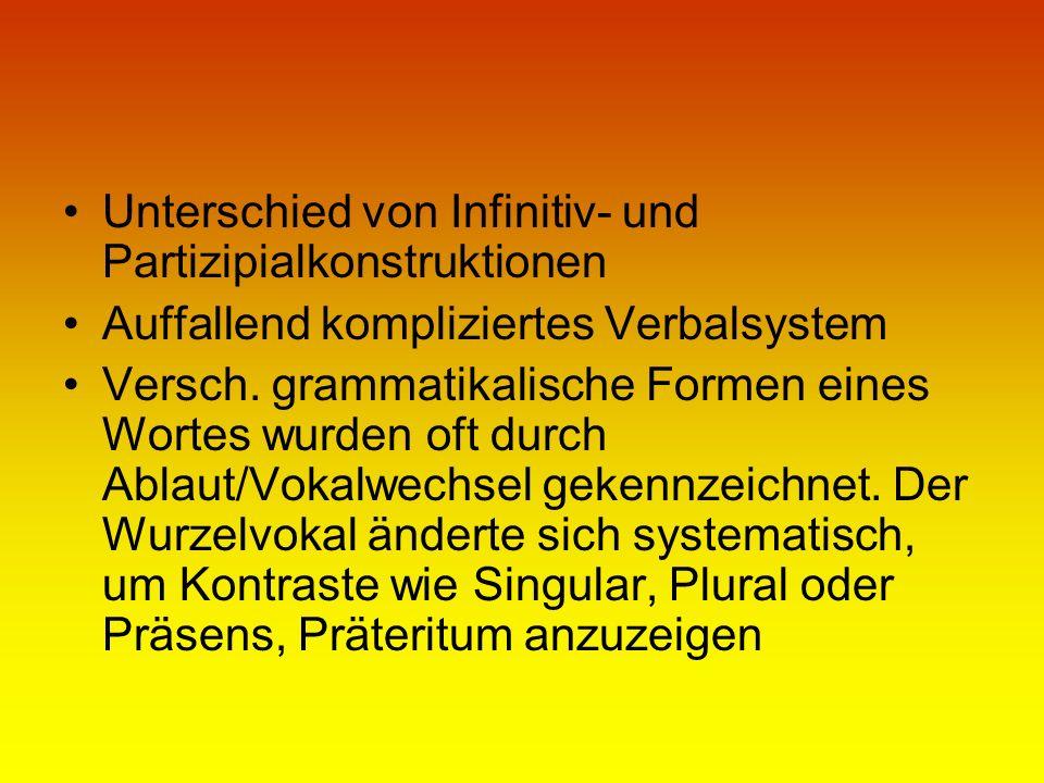 Unterschied von Infinitiv- und Partizipialkonstruktionen Auffallend kompliziertes Verbalsystem Versch. grammatikalische Formen eines Wortes wurden oft