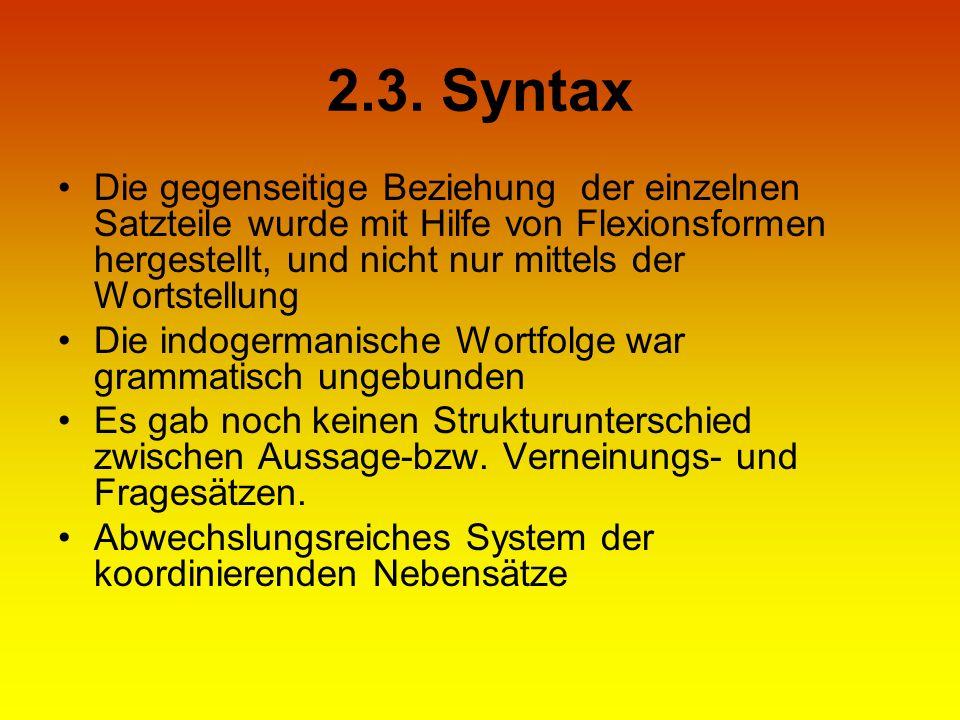 2.3. Syntax Die gegenseitige Beziehung der einzelnen Satzteile wurde mit Hilfe von Flexionsformen hergestellt, und nicht nur mittels der Wortstellung