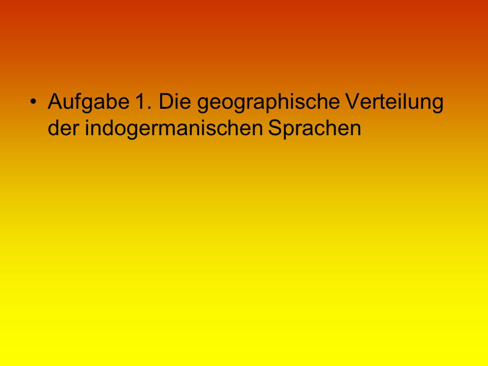 2.Die indogermanische Grundsprache 2.1. Lautsystem 2.2.
