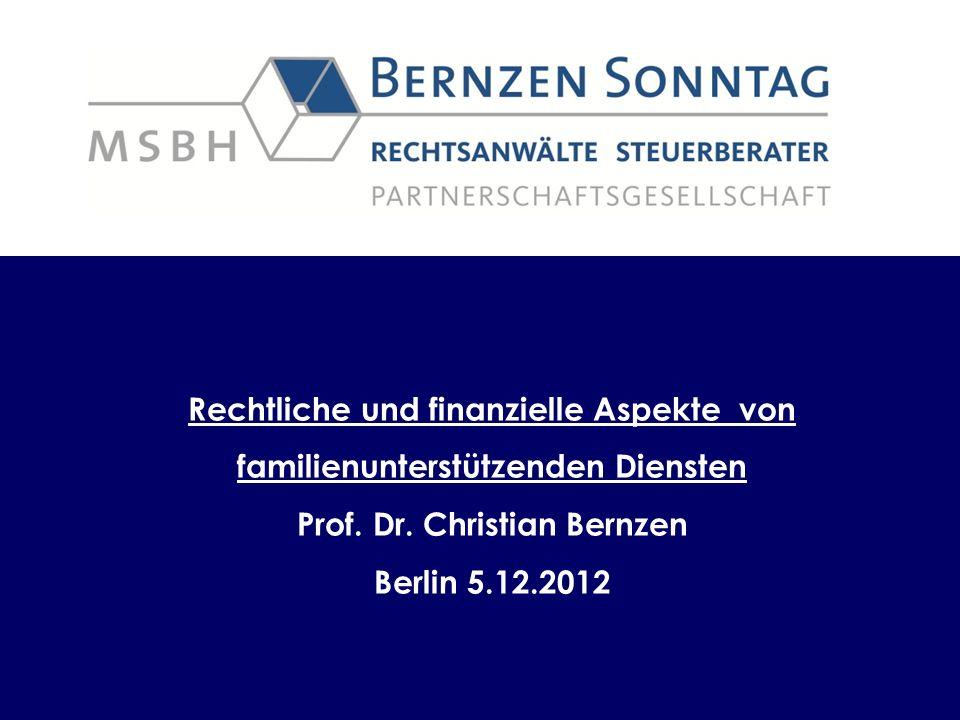 Rechtliche und finanzielle Aspekte von familienunterstützenden Diensten Prof. Dr. Christian Bernzen Berlin 5.12.2012