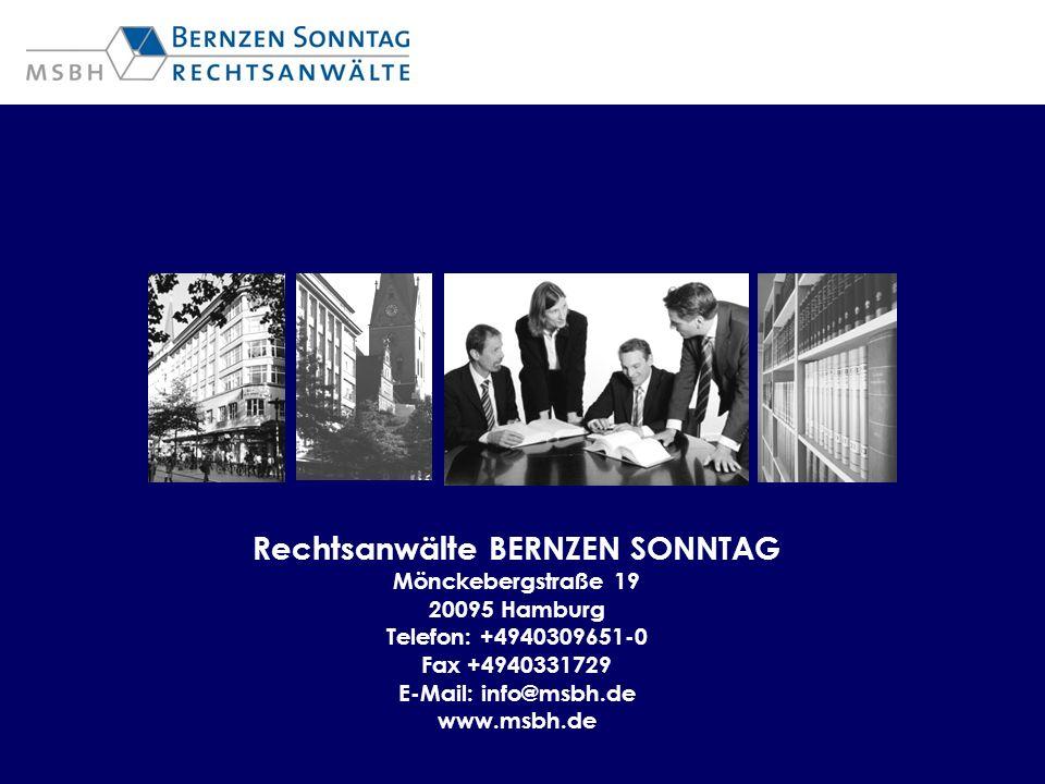 Rechtsanwälte BERNZEN SONNTAG Mönckebergstraße 19 20095 Hamburg Telefon: +4940309651-0 Fax +4940331729 E-Mail: info@msbh.de www.msbh.de