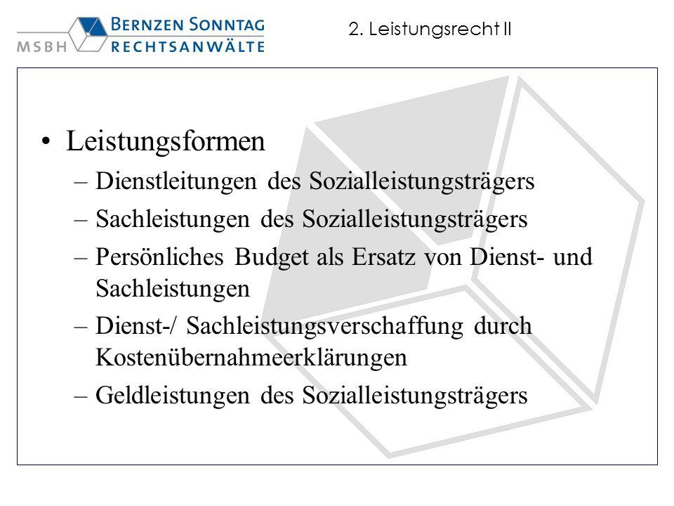 2. Leistungsrecht II Leistungsformen –Dienstleitungen des Sozialleistungsträgers –Sachleistungen des Sozialleistungsträgers –Persönliches Budget als E