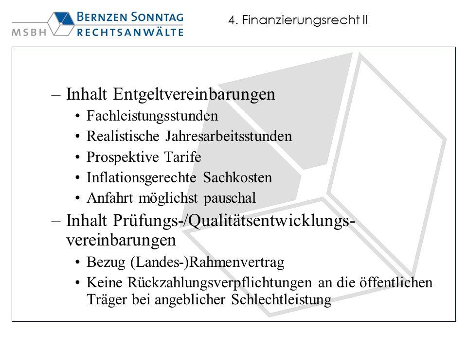4. Finanzierungsrecht II –Inhalt Entgeltvereinbarungen Fachleistungsstunden Realistische Jahresarbeitsstunden Prospektive Tarife Inflationsgerechte Sa