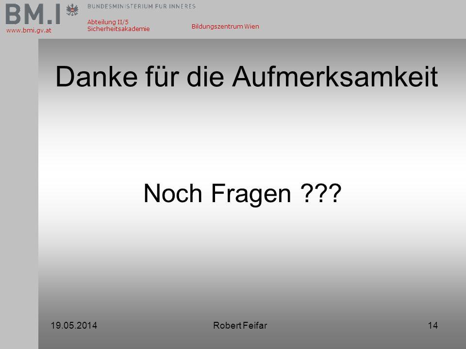 Abteilung II/5 Sicherheitsakademie www.bmi.gv.at Bildungszentrum Wien Danke für die Aufmerksamkeit 19.05.2014Robert Feifar14 Noch Fragen ???