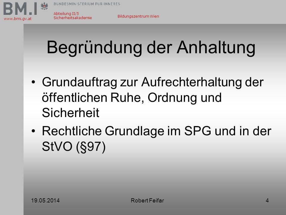 Abteilung II/5 Sicherheitsakademie www.bmi.gv.at Bildungszentrum Wien Begründung der Anhaltung Grundauftrag zur Aufrechterhaltung der öffentlichen Ruh