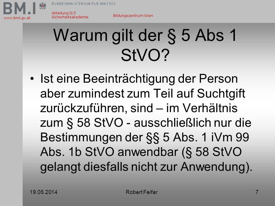 Abteilung II/5 Sicherheitsakademie www.bmi.gv.at Bildungszentrum Wien Warum gilt der § 5 Abs 1 StVO? Ist eine Beeinträchtigung der Person aber zuminde