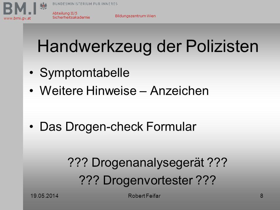 Abteilung II/5 Sicherheitsakademie www.bmi.gv.at Bildungszentrum Wien Handwerkzeug der Polizisten Symptomtabelle Weitere Hinweise – Anzeichen Das Drog