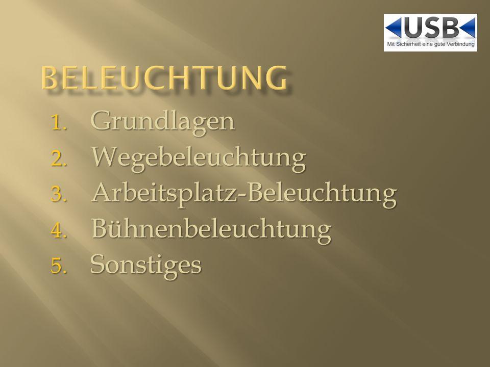 1. Grundlagen 2. Wegebeleuchtung 3. Arbeitsplatz-Beleuchtung 4. Bühnenbeleuchtung 5. Sonstiges