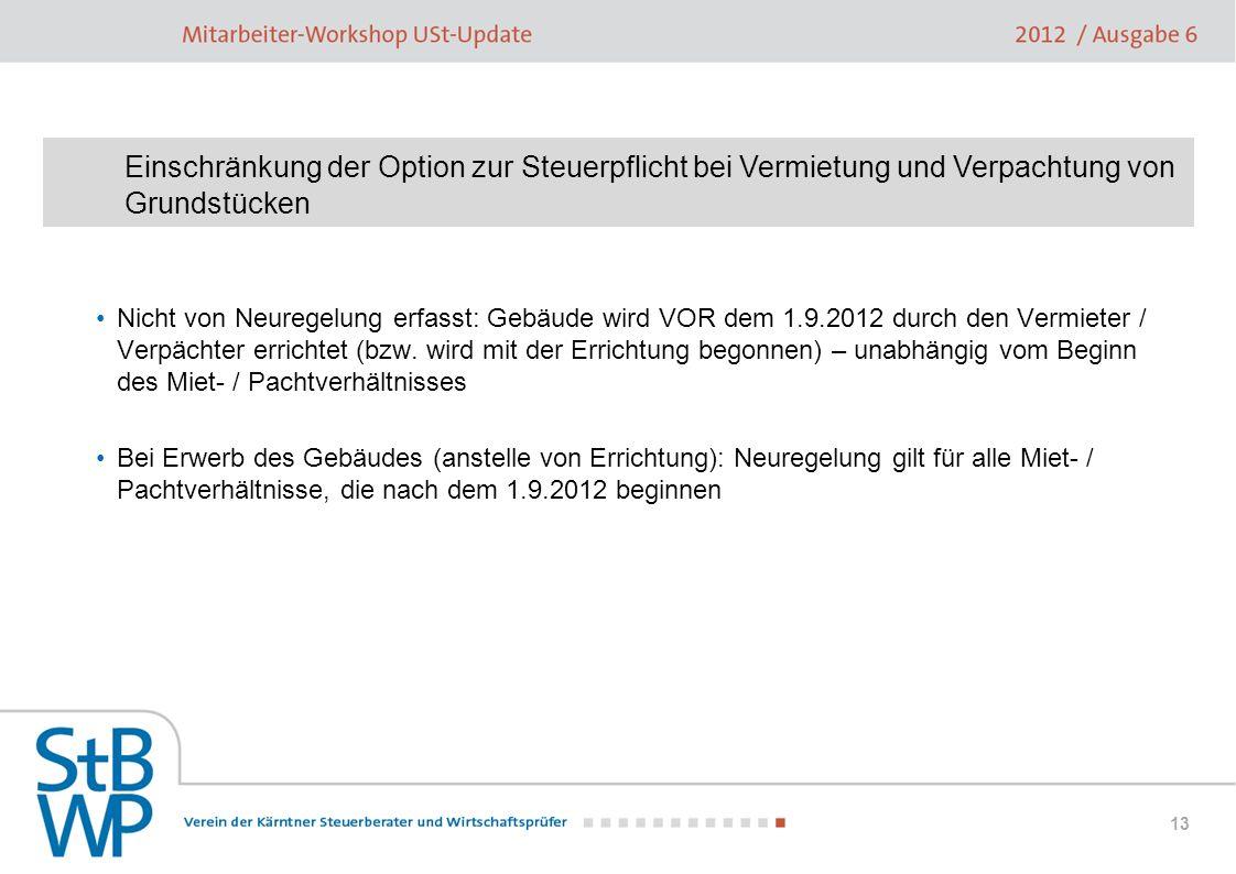 13 Nicht von Neuregelung erfasst: Gebäude wird VOR dem 1.9.2012 durch den Vermieter / Verpächter errichtet (bzw. wird mit der Errichtung begonnen) – u
