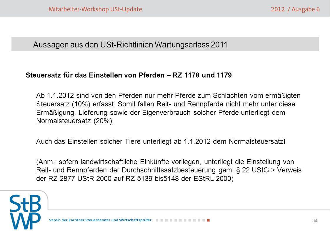 34 Steuersatz für das Einstellen von Pferden – RZ 1178 und 1179 Ab 1.1.2012 sind von den Pferden nur mehr Pferde zum Schlachten vom ermäßigten Steuers