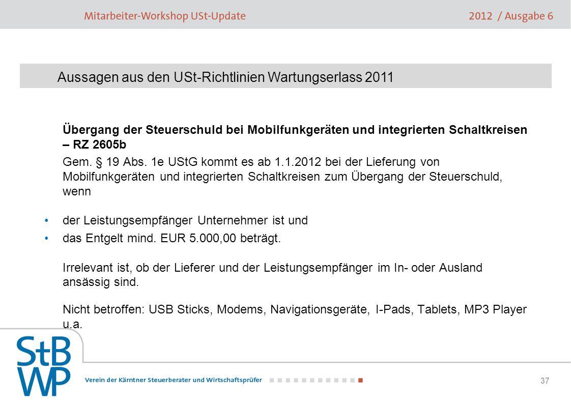 37 Übergang der Steuerschuld bei Mobilfunkgeräten und integrierten Schaltkreisen – RZ 2605b Gem. § 19 Abs. 1e UStG kommt es ab 1.1.2012 bei der Liefer