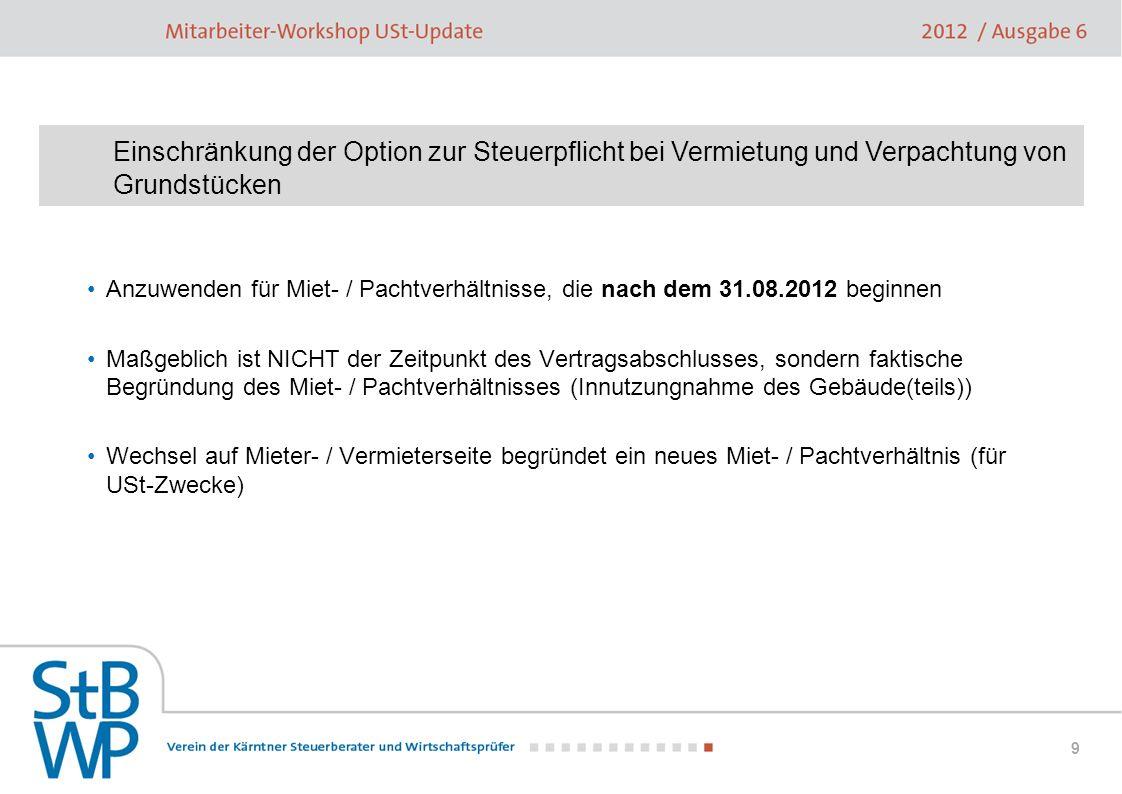 9 Anzuwenden für Miet- / Pachtverhältnisse, die nach dem 31.08.2012 beginnen Maßgeblich ist NICHT der Zeitpunkt des Vertragsabschlusses, sondern fakti