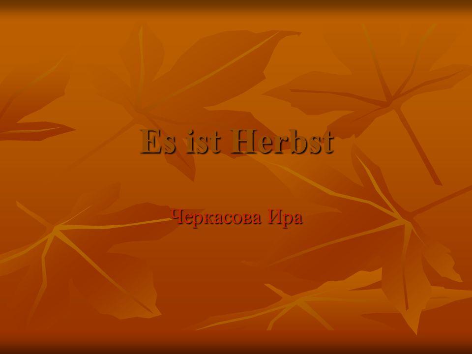 Herbst Der Herbst zieht durch die Fluren, Der Herbst zieht durch die Fluren, durch Walder, Berg und Grund durch Walder, Berg und Grund und malt mit seinen Farben und malt mit seinen Farben die grunen Blatter bunt.