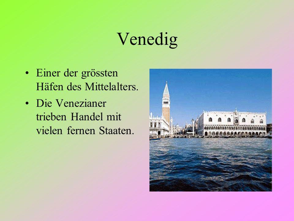Venedig Einer der grössten Häfen des Mittelalters. Die Venezianer trieben Handel mit vielen fernen Staaten.