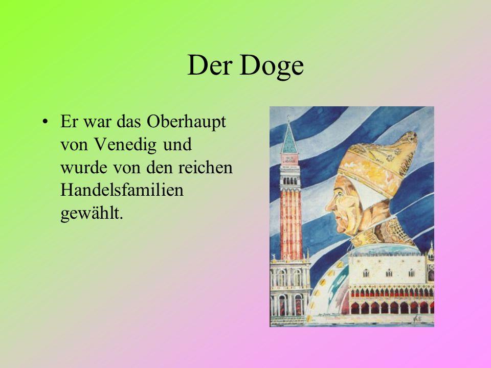 Der Doge Er war das Oberhaupt von Venedig und wurde von den reichen Handelsfamilien gewählt.