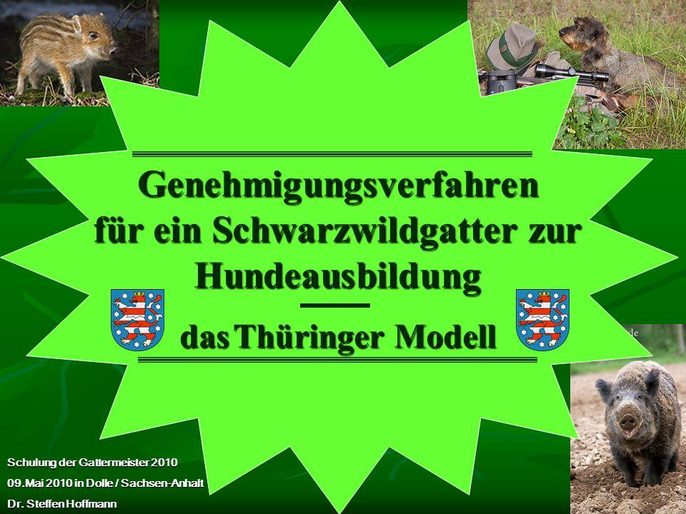 Genehmigungsverfahren für ein Schwarzwildgatter zur Hundeausbildung das Thüringer Modell Schulung der Gattermeister 2010 09.Mai 2010 in Dolle / Sachse