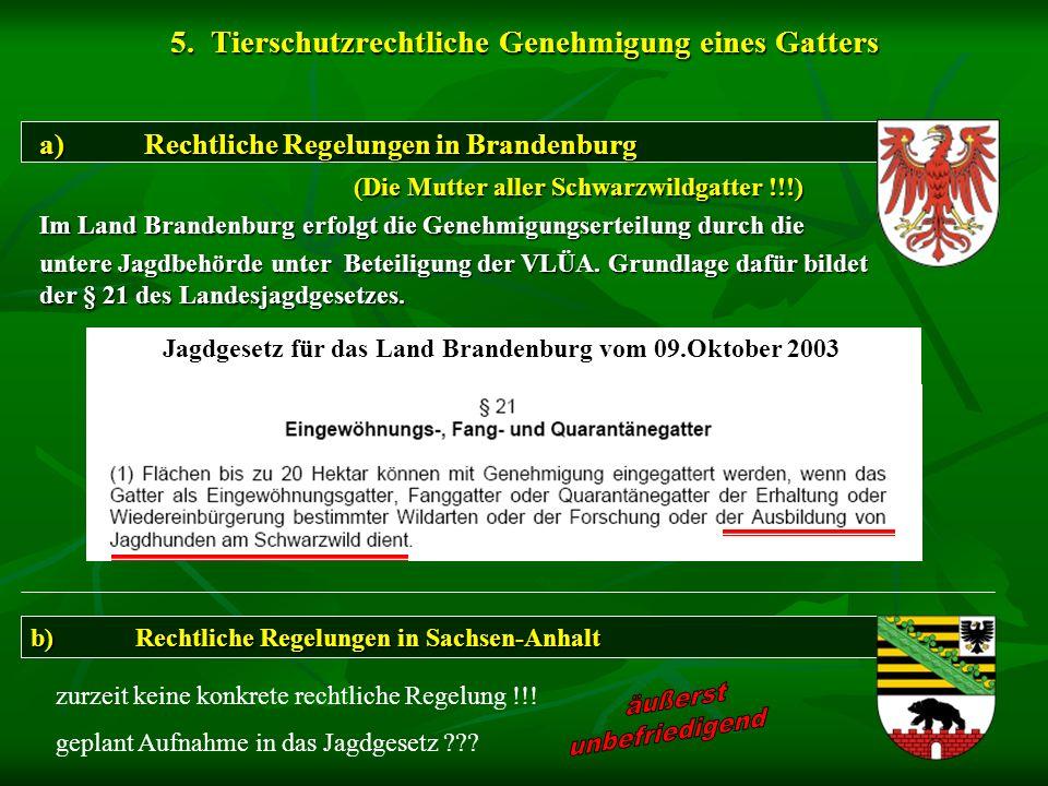 5. Tierschutzrechtliche Genehmigung eines Gatters a)Rechtliche Regelungen in Brandenburg (Die Mutter aller Schwarzwildgatter !!!) Im Land Brandenburg