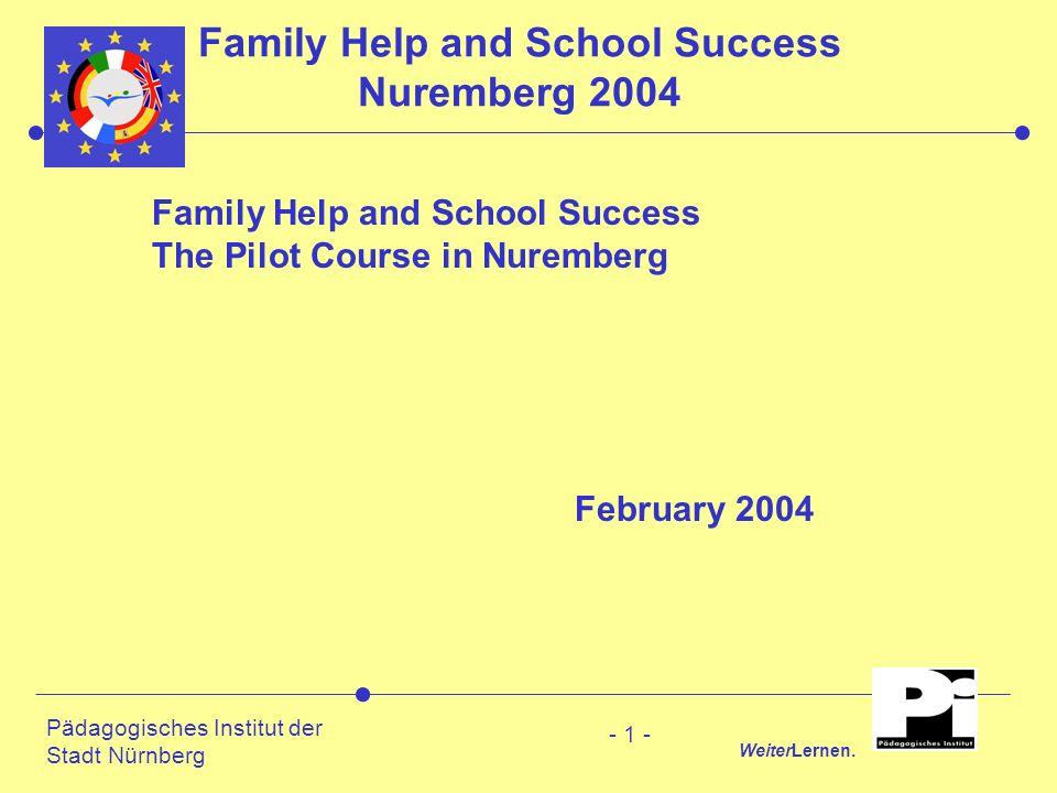 Pädagogisches Institut der Stadt Nürnberg WeiterLernen. - 1 - Family Help and School Success Nuremberg 2004 Family Help and School Success The Pilot C