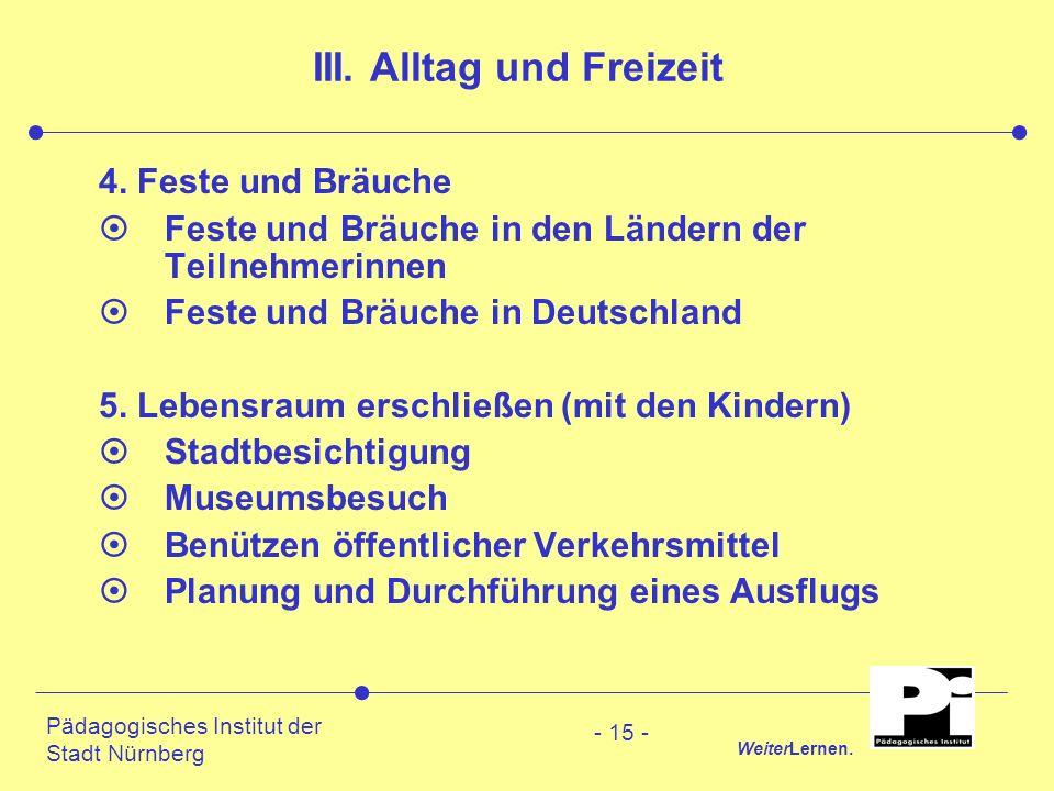Pädagogisches Institut der Stadt Nürnberg WeiterLernen. - 15 - III. Alltag und Freizeit 4. Feste und Bräuche ¤Feste und Bräuche in den Ländern der Tei