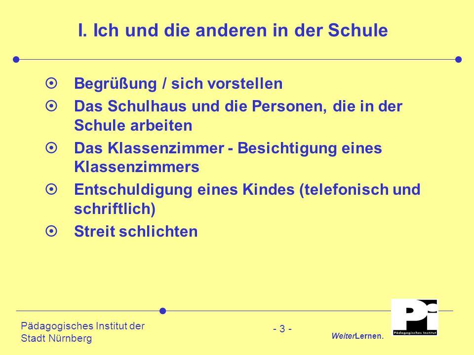 Pädagogisches Institut der Stadt Nürnberg WeiterLernen. - 3 - I. Ich und die anderen in der Schule ¤Begrüßung / sich vorstellen ¤Das Schulhaus und die