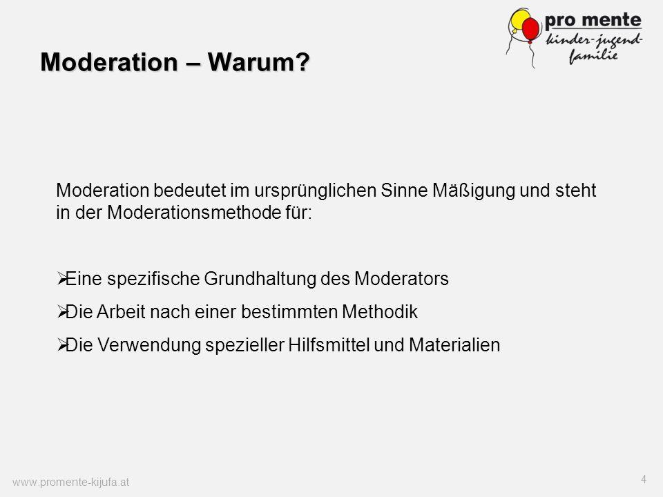 Moderation – Warum? www.promente-kijufa.at 4 Moderation bedeutet im ursprünglichen Sinne Mäßigung und steht in der Moderationsmethode für: Eine spezif