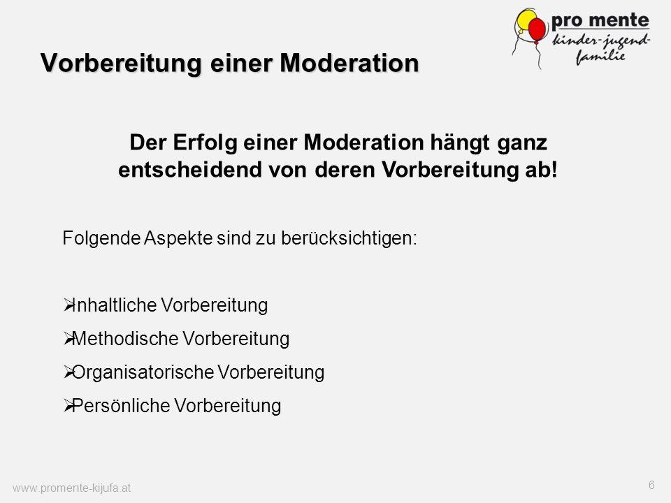 Vorbereitung einer Moderation www.promente-kijufa.at 6 Der Erfolg einer Moderation hängt ganz entscheidend von deren Vorbereitung ab! Folgende Aspekte