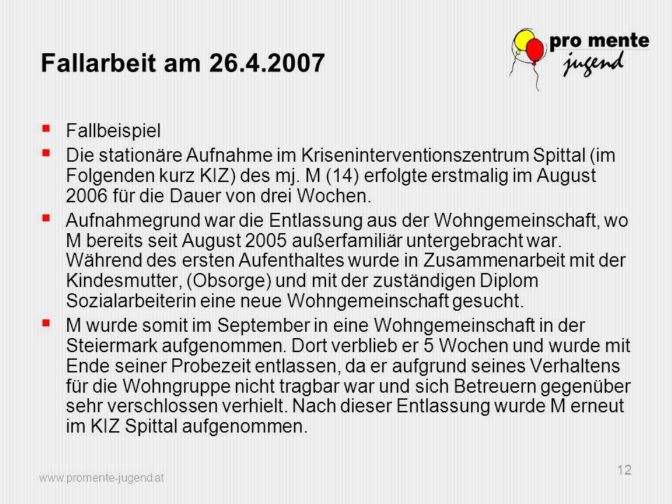 www.promente-jugend.at 12 Fallarbeit am 26.4.2007 Fallbeispiel Die stationäre Aufnahme im Kriseninterventionszentrum Spittal (im Folgenden kurz KIZ) des mj.