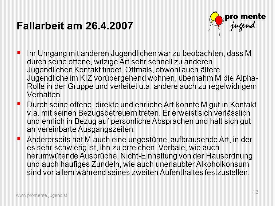www.promente-jugend.at 13 Fallarbeit am 26.4.2007 Im Umgang mit anderen Jugendlichen war zu beobachten, dass M durch seine offene, witzige Art sehr schnell zu anderen Jugendlichen Kontakt findet.