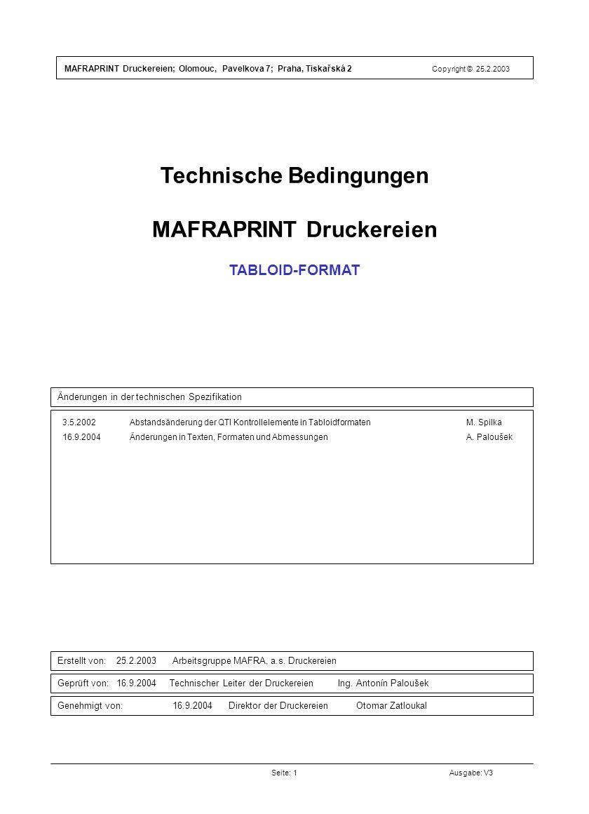 Technische Bedingungen MAFRAPRINT Druckereien TABLOID-FORMAT Seite: 1Ausgabe: V3 Änderungen in der technischen Spezifikation Erstellt von: 25.2.2003 Arbeitsgruppe MAFRA, a.s.