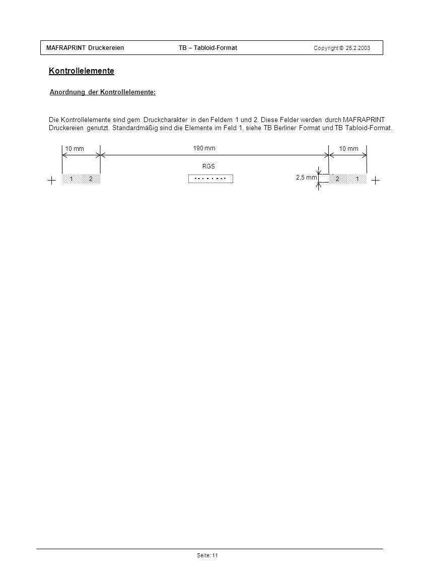 MAFRAPRINT Druckereien TB – Tabloid-Format Copyright © 25.2.2003 Seite: 11 Kontrollelemente 10 mm Anordnung der Kontrollelemente: 10 mm 190 mm 2,5 mm 1 RGS 221 Die Kontrollelemente sind gem.