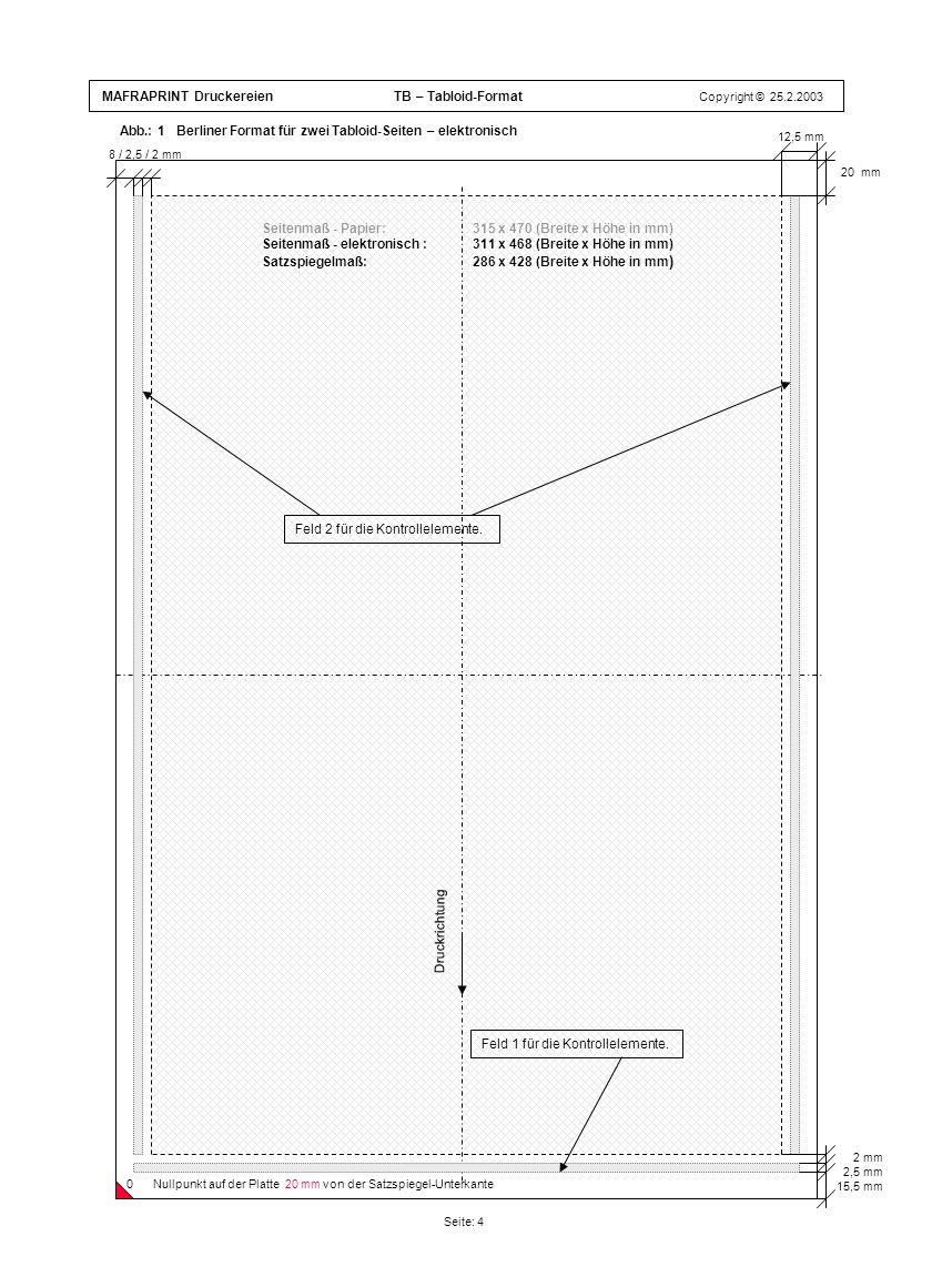 Seitenmaß - Papier: 315 x 470 (Breite x Höhe in mm) Seitenmaß - elektronisch : 311 x 468 (Breite x Höhe in mm) Satzspiegelmaß: 286 x 428 (Breite x Höhe in mm ) Abb.: 1 Berliner Format für zwei Tabloid-Seiten – elektronisch Seite: 4 20 mm 8 / 2,5 / 2 mm 2 mm 2,5 mm 15,5 mm Druckrichtung Feld 2 für die Kontrollelemente.