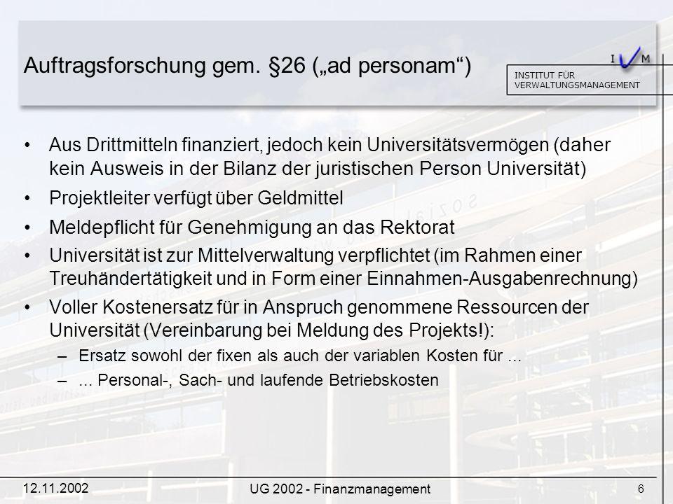 7 INSTITUT FÜR VERWALTUNGSMANAGEMENT 12.11.2002 UG 2002 - Finanzmanagement Drittmittel gem.