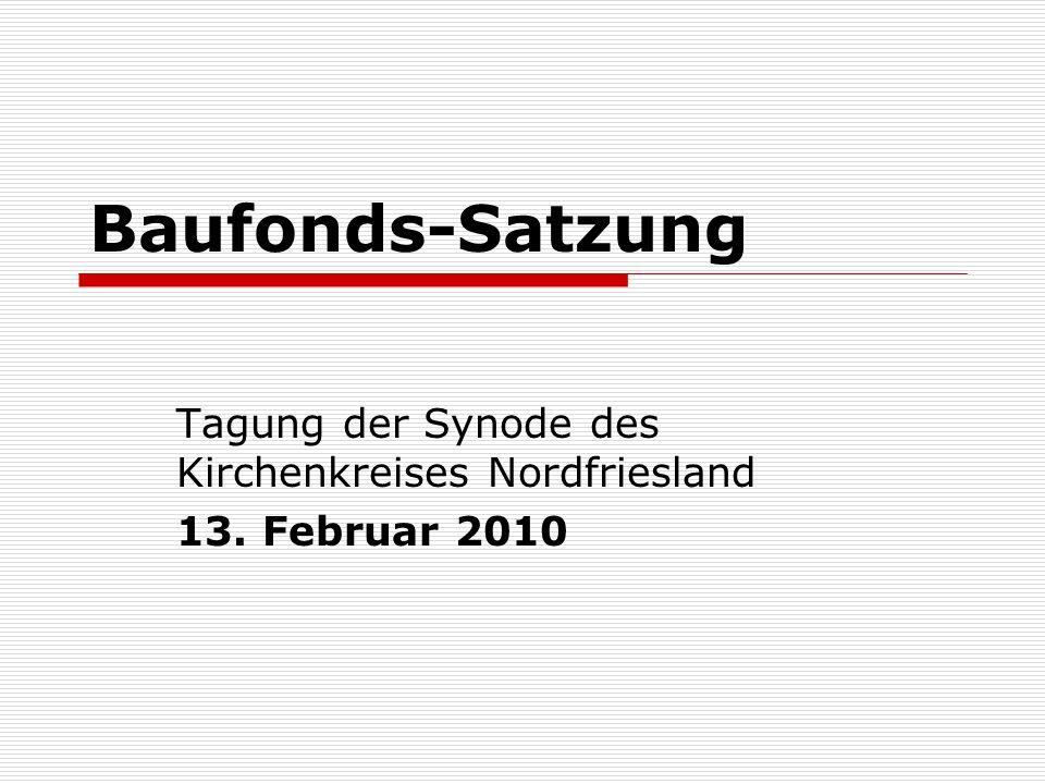Baufonds-Satzung Tagung der Synode des Kirchenkreises Nordfriesland 13. Februar 2010