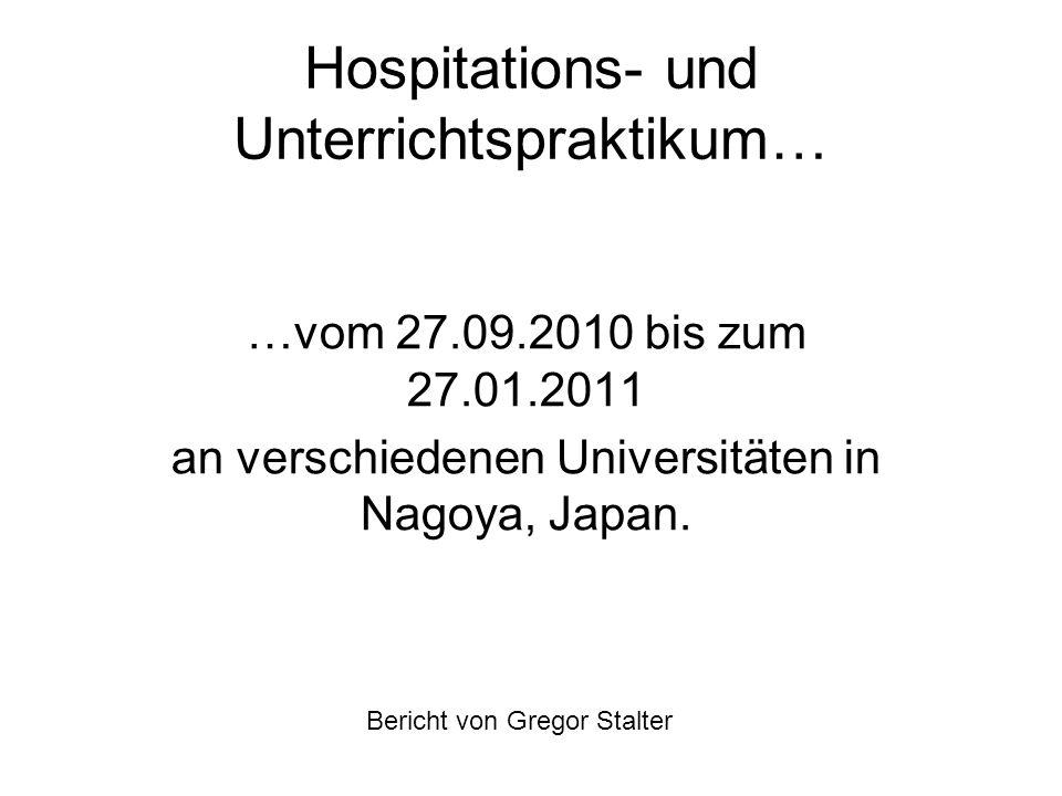 Hospitations- und Unterrichtspraktikum… …vom 27.09.2010 bis zum 27.01.2011 an verschiedenen Universitäten in Nagoya, Japan.