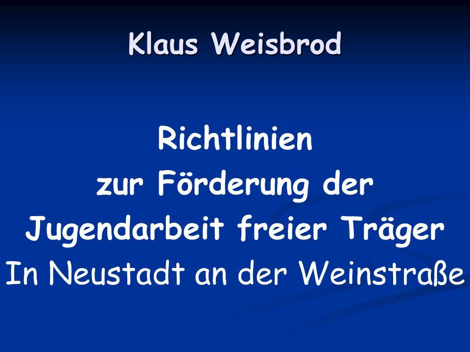 Klaus Weisbrod Richtlinien zur Förderung der Jugendarbeit freier Träger In Neustadt an der Weinstraße