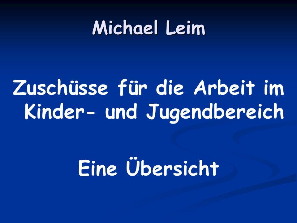 Michael Leim Zuschüsse für die Arbeit im Kinder- und Jugendbereich Eine Übersicht