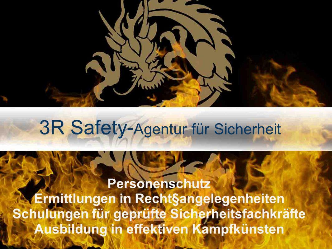 3R Safety- Agentur für Sicherheit Personenschutz Ermittlungen in Recht§angelegenheiten Schulungen für geprüfte Sicherheitsfachkräfte Ausbildung in effektiven Kampfkünsten
