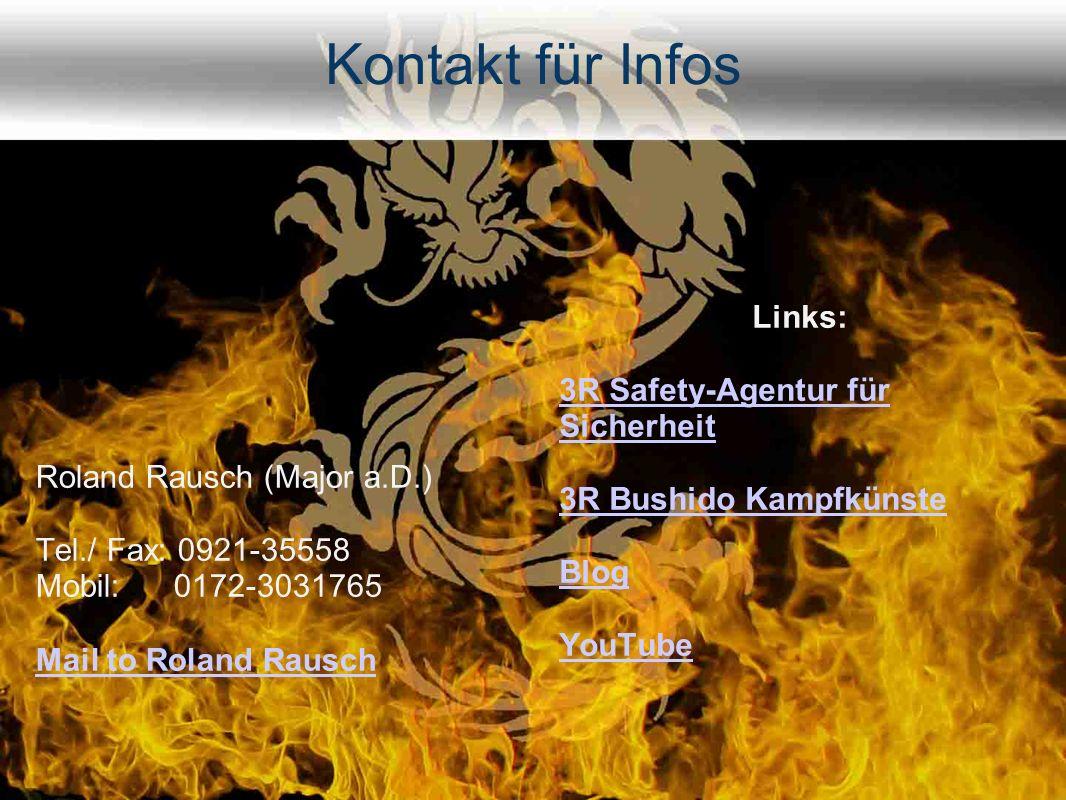 Kontakt für Infos Roland Rausch (Major a.D.) Tel./ Fax: 0921-35558 Mobil: 0172-3031765 Mail to Roland Rausch Links: 3R Safety-Agentur für Sicherheit 3R Bushido Kampfkünste Blog YouTube